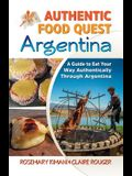 Authentic Food Quest Argentina: A Guide to Eat Your Way Authentically Through Argentina