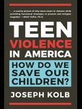 Teen Violence in America: How Do We Save Our Children?