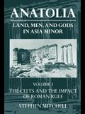 Anatolia: Land, Men, and Gods in Asia Minor Volume I: The Celts in Anatolia and the Impact of Roman Rule