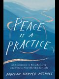 Peace Is a Practice: An Invitation to Breathe Deep and Find a New Rhythm for Life