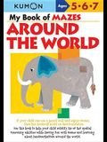 My Book of Mazes Around the World: Ages 5, 6, 7