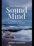 Your Guide To A Sound Mind: Keeping Faith In The Midst Of Darkness