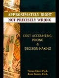 Approximately Right, Not Precisely Wrong: Cost Accounting, Pricing, & Decision Making