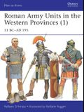 Roman Army Units in the Western Provinces (1): 31 BC-AD 195