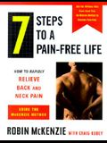 7 Steps to a Pain-Free Life : How to Rapidly Relieve Back and Neck Pain Using the McKenzie Method