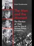 The Men and the Moment: The Election of 1968 and the Rise of Partisan Politics in America