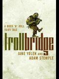 Troll Bridge: A Rock'n' Roll Fairy Tale