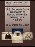 U.S. Supreme Court Transcripts of Record White Star Mining Co V. Hutlberg