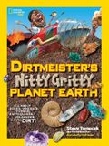 Dirtmeister's Nitty Gritty Planet Earth: All about Rocks, Minerals, Fossils, Earthquakes, Volcanoes, & Even Dirt!