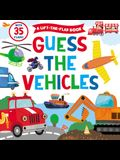 Guess the Vehicles: A Lift-The-Flap Book - With 35 Flaps!