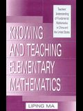 Knowing and Teaching Elementary Mathematics: Teachers' Understanding of Fundamental Mathematics in China and the United States (Studies in Mathematical Thinking and Learning Series)