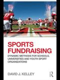 Sports Fundraising: Dynamic Methods for Schools, Universities and Youth Sport Organizations