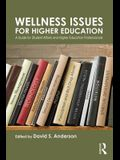 Wellness Issues for Higher Education: A Guide for Student Affairs and Higher Education Professionals