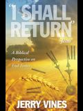 I Shall Return...Jesus: A Biblical Perspective on End Times