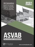 ASVAB Calculation Workbook: 300 Questions to Prepare for the ASVAB Exam (2021 Edition)