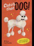 Catch That Dog!