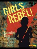 Girls Rebel!: Amazing Tales of Women Who Broke the Mold