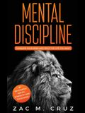 Mental Discipline: Conquer your Mind and Seize the Life you Want by Developing Mental Strength and Toughness