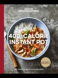 Good Housekeeping 400-Calorie Instant Pot(r), 21: 65+ Easy & Delicious Recipes