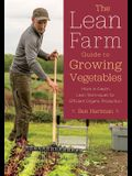 The Lean Farm Guide to Growing Vegetables: More In-Depth Lean Techniques for Efficient Organic Production