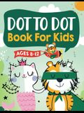Dot to Dot Book for Kids Ages 8-12: 100 Fun Connect The Dots Books for Kids Age 8, 9, 10, 11, 12 Kids Dot To Dot Puzzles With Colorable Pages Ages 6-8
