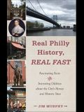 Real Philly History, Real Fast: Fascinating Facts and Interesting Oddities about the City's Heroes and Historic Sites