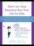 Don't Let Your Emotions Run Your Life for Kids: A Dbt-Based Skills Workbook to Help Children Manage Mood Swings, Control Angry Outbursts, and Get Alon