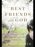 Best Friends with God: Falling in Love with the God Who Loves You