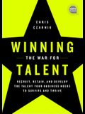 Winning the War for Talent: Recruit, Retain, and Develop the Talent Your Business Needs to Survive and Thrive