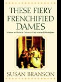 These Fiery Frenchified Dames: Women and Political Culture in Early National Philadelphia