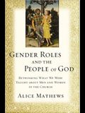 Gender Roles and the People of God: Rethinking What We Were Taught about Men and Women in the Church