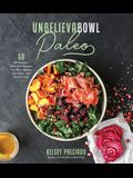 Unbelievabowl Paleo: 60 Wholesome One-Dish Recipes You Won't Believe Are Dairy- And Gluten-Free