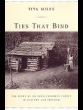 Ties That Bind: The Story of an Afro-Cherokee Family in Slavery and Freedom