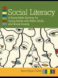 Social Literacy: A Social Skills Seminars for Young Adults with ASDs, NLDs, and Social Anxiety [With CDROM]