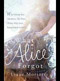 What Alice Forgot. Liane Moriarty