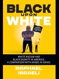 Black Upon White: White Racism and Black Dignity in America: A Comparison with Arabs in Israel
