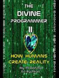 The Divine Programmer II: How Humans Create Reality