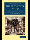 The Exposition of 1851: Or, Views of the Industry, the Science, and the Government, of England