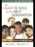 The Heart & Soul of the Next Generation: Extraordinary Stories of Ordinary Teens