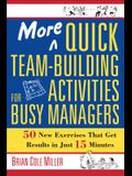 More Quick Team-Building Activities for Busy Managers: 50 New Exercises That Get Results in Just 15 Minutes