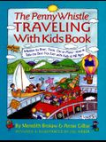 Penny Whistle Traveling with Kids Books: Whether by Boat, Train, Car, or Plane...how to Take the Best Trip Ever with Kids