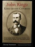 John Ringo, King of the Cowboys: His Life and Times from the Hoo Doo War to Tombstone, Second Edition