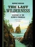 The Last Wilderness: A History of the Olympic Peninsula
