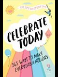 Celebrate Today (Guided Journal): 365 Ways to Make Every Day a Holiday