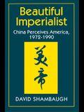 Beautiful Imperialist: China Perceives America, 1972-1990
