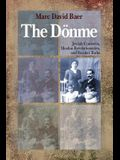 The Dönme: Jewish Converts, Muslim Revolutionaries, and Secular Turks
