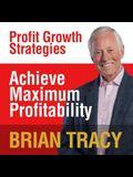 Achieve Maximum Profitability Lib/E: Profit Growth Strategies