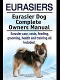 Eurasiers. Eurasier Dog Complete Owners Manual. Eurasier care, costs, feeding, grooming, health and training all included.