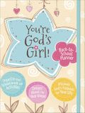 You're God's Girl! Back-To-School Planner: *organize Your Schoolwork and Activities *dream about the Year Ahead *discover God's Purpose for Your Life
