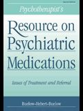 Psychotherapist's Resource on Psychiatric Medications: Issues of Treatment and Referral
